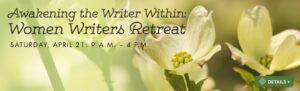 Awakening the Writer Within: Women Writers Retreat